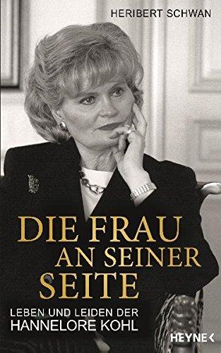 Die Frau an seiner Seite: Leben und Leiden der Hannelore Kohl. - Schwan, Heribert