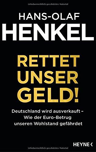 Rettet unser Geld! Deutschland wird ausverkauft - Wie der Euro-Betrug unseren Wohlstand gefährdet