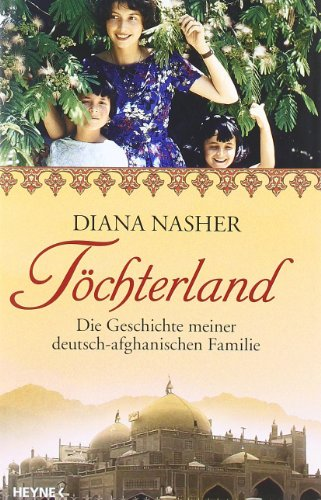 Töchterland - die Geschichte meiner deutsch-afghanischen Familie - Nasher, Diana