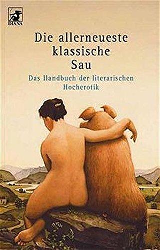 9783453187214: Die allerneueste klassische Sau. Das Handbuch der literarischen Hocherotik.