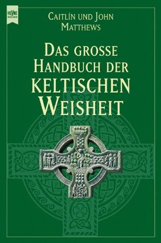 Das große Handbuch der keltischen Weisheit. (9783453189201) by Matthews, Caitlin; Matthews, John