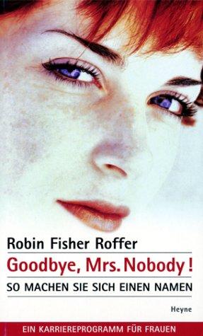 9783453190702: Goodbye, Mrs. Nobody. So machen Sie sich einen Namen.