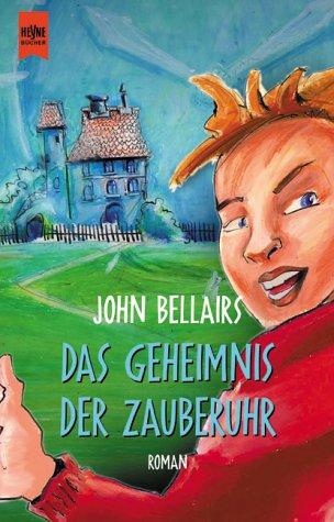 Das Geheimnis der Zauberuhr: John Bellairs