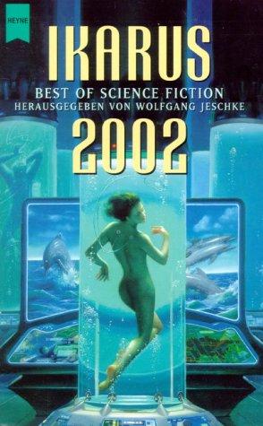 Ikarus - Best of Science Fiction 2002 (= Heyne Science Fiction herausgegeben von Wolfgang Jeschke) - Jeschke Wolfgang (Hrsg.)