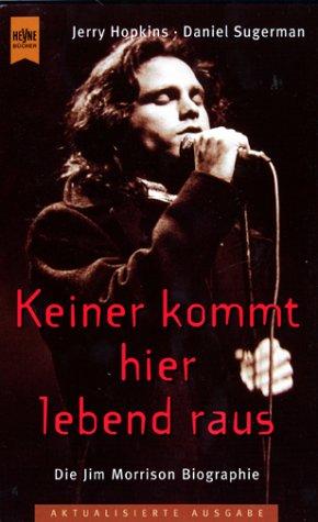 9783453197848: Keiner kommt hier lebend raus. Die Jim - Morrison- Biographie.