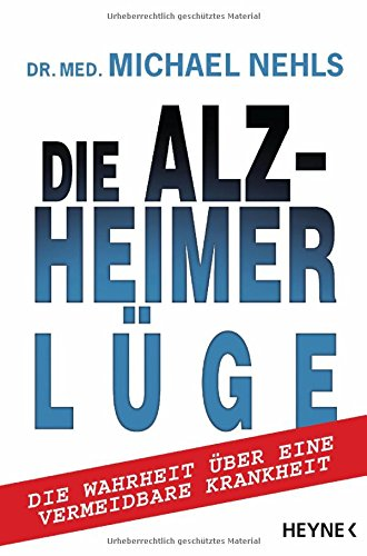 9783453200692: Die Alzheimer-L�ge: Die Wahrheit �ber eine vermeidbare Krankheit