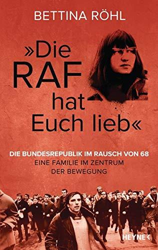 """Die RAF hat euch lieb"""": Die Bundesrepublik im Rausch von 68 - Eine Familie im Zentrum der Bewegung"""