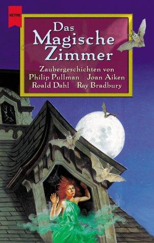 Das Magische Zimmer. Zaubergeschichten. (345321269X) by Philip Pullman; Joan Aiken; Roald Dahl; Ray Bradbury; Peter Haining