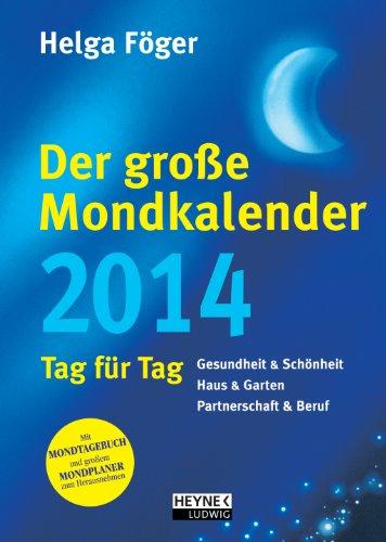 Der große Mondkalender 2014: Tag für Tag: Gesundheit & Schönheit, Haus & Garten, Partnerschaft & Beruf