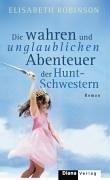9783453265011: Die wahren und unglaublichen Abenteuer der Hunt-Schwestern.