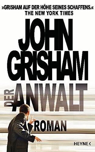 Der Anwalt : Roman.: Grisham, John und