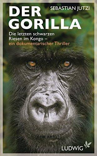 9783453280380: Der Gorilla: Die letzten schwarzen Riesen im Kongo - ein dokumentarischer Thriller