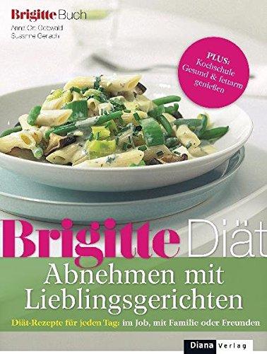 BRIGITTE Diät Abnehmen mit Lieblingsgerichten: Diät-Rezepte für jeden Tag: im Job, mit Familie oder Freunden - Ort-Gottwald, Anna, Gerlach, Susanne