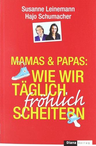 9783453291263: Mamas & Papas: Wie wir täglich fröhlich scheitern