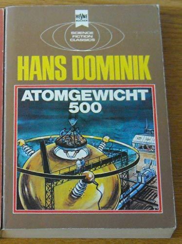 Atomgewicht 500: Ein klass. Science Fiction-Roman (Heyne-Bu?cher: Dominik, Hans
