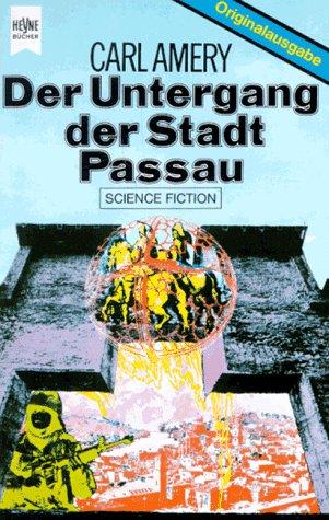 Der Untergang der Stadt Passau. Science Fiction-Roman. Mit einem Vorbemerkung des Verfassers. - (=Heyne Bücher 3461). - Amery, Carl