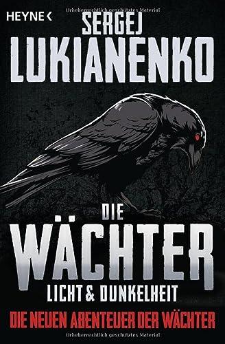Die Wächter - Licht und Dunkelheit : Die neuen Abenteuer der Wächter 01 - Sergej Lukianenko