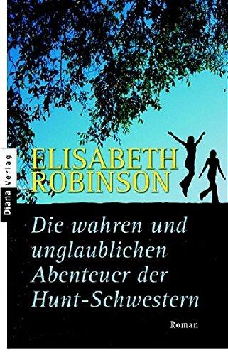 9783453351110: Die wahren und unglaublichen Abenteuer der Hunt-Schwestern.