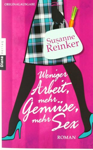 Weniger Arbeit, mehr Gem?se, mehr Sex: Susanne Reinker