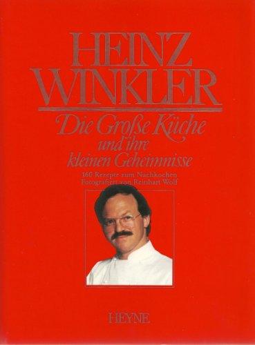 Die Große Küche und ihre kleinen Geheimnisse. 160 Rezepte zum Nachmachen.: Winkler, ...