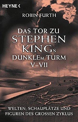 Das Tor zu Stephen Kings Dunklem Turm 5 - 7 (345340016X) by Robin Furth
