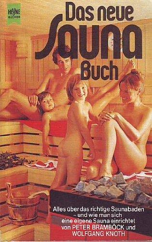 9783453410848: Das neue Saunabuch: Alles über d. richtige Saunabaden, und wie man sich eine eigene Sauna einrichtet (Heyne-Bücher ; Nr. 4417 : Praktische Reihe) (German Edition)
