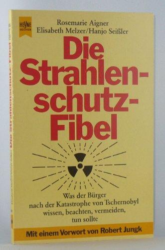 Die Strahlenschutz- Fibel: Rosemarie Elisabeth Melzer und Hanjo Seißler, Aigner: