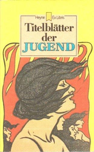 """9783453420830: Titelblätter der """"Jugend """" : Dokumente zur gesellschaftlichen Situation und Lebensstimmung in der Jahrhundertwende ( Heyne-Ex-Libris 72)"""
