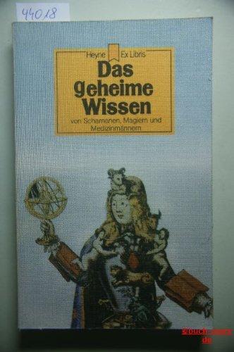 9783453421325: Das geheime Wissen. Von Schamanen, Magiern und Medizinm�nnern.