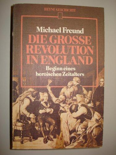 9783453480568: Die große Revolution in England. Beginn eines heroischen Zeitalters.