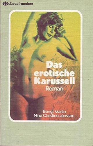 Das erotische Karussell. Bengt Martin , Nine: Martin, Bengt [Mitverf.]