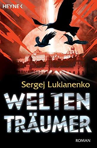 Weltenträumer : Roman. Sergej Lukianenko. Aus dem Russ. von Christiane Pöhlmann - Lukianenko, Sergej