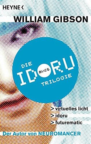 Idoru-Trilogie : Drei Romane in einem Band - William Gibson