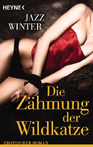Die Zähmung der Wildkatze: Erotischer Roman: Jazz Winter