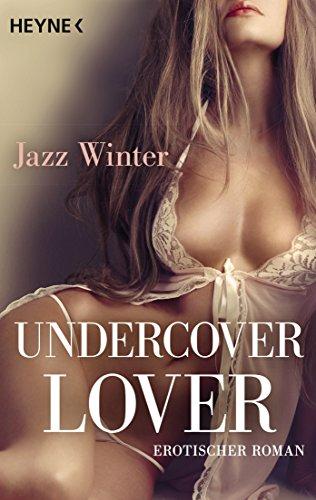 Undercover Lover: Erotischer Roman: Winter, Jazz:
