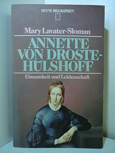 Annette von Droste- Hülshoff. Einsamkeit und Leidenschaft. - Lavater-Sloman, Mary