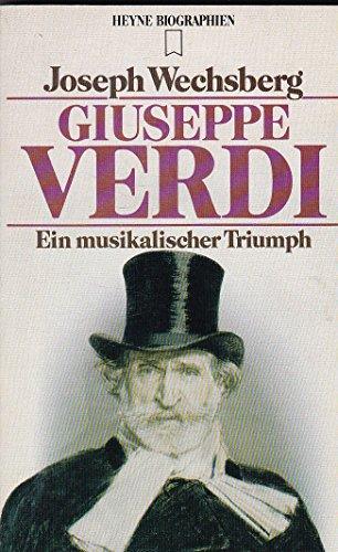 Giuseppe Verdi : e. musikal. Triumph. [Dt. Übers. von Wilhelm Höck. Zeittaf., Bibliogr. u. Erg.-Bibliogr. wurden erarb. von Hubert Fritz], Heyne-Bücher : 12, Heyne-Biographien ; Nr. 80 - Wechsberg, Joseph