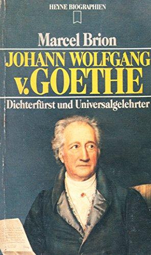 Johann Wolfgang von Goethe. Dichterfürst und Universalgelehrter.: Brion, M.