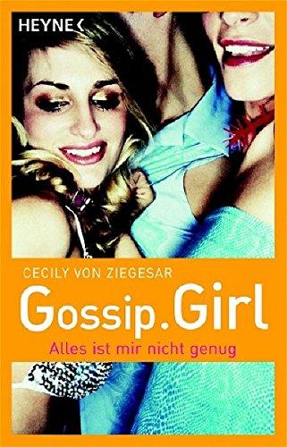 9783453580183: Alles ist mir nicht genug (Gossip Girl, #3)