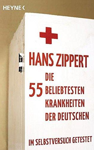 Die 55 beliebtesten Krankheiten der Deutschen: Zippert, Hans