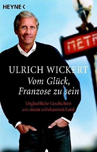 9783453600430: Vom Gl�ck, Franzose zu sein: Unglaubliche Geschichten aus einem unbekannten Land