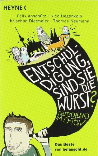 """9783453601192: """"Entschuldigung, sind Sie die Wurst?"""": Deutschland im O-Ton - Das Beste von belauscht.de"""