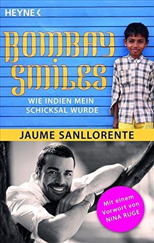 Bombay Smiles: Wie Indien mein Schicksal wurde: Sanllorente, Jaume: