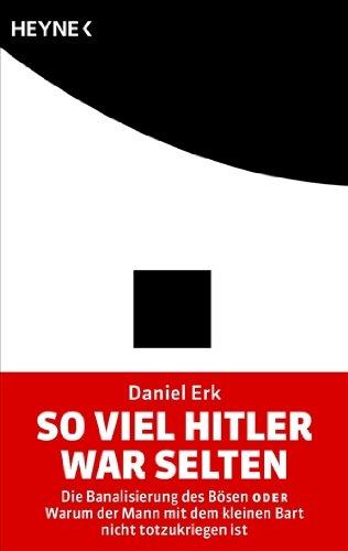 9783453601789: So viel Hitler war selten: Die Banalisierung des Bösen oder Warum der Mann mit dem kleinen Bart nicht totzukriegen ist