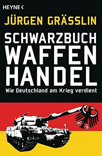 9783453602373: Schwarzbuch Waffenhandel: Wie Deutschland am Krieg verdient