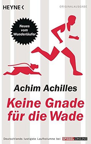 Keine Gnade für die Wade: Neues vom Wunderläufer - Achim, Achilles,