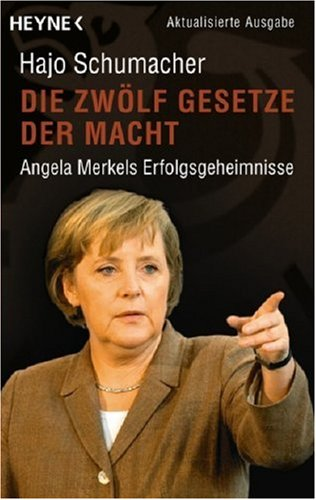 Die zwölf Gesetze der Macht. Angela Merkels Erfolgsgeheimnisse. - Hajo Schumacher