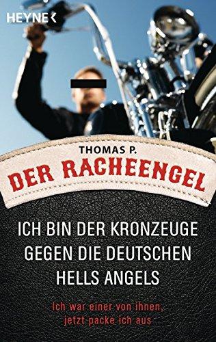 9783453645318: Der Racheengel: Ich bin der Kronzeuge gegen die deutschen Hells Angels - Ich war einer von ihnen, jetzt packe ich aus