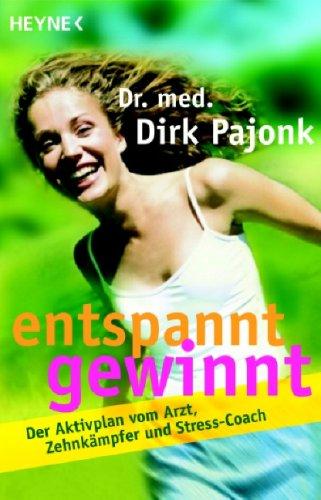 9783453660236: Entspannt gewinnt: Der Aktivplan vom Arzt, Zehnkämpfer und Stress-Coach