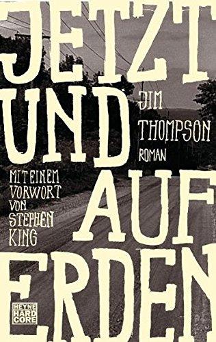 Jetzt und auf Erden : Roman. Mit e. Vorw. v. Stephen King. Deutsche Erstausgabe - Jim Thompson